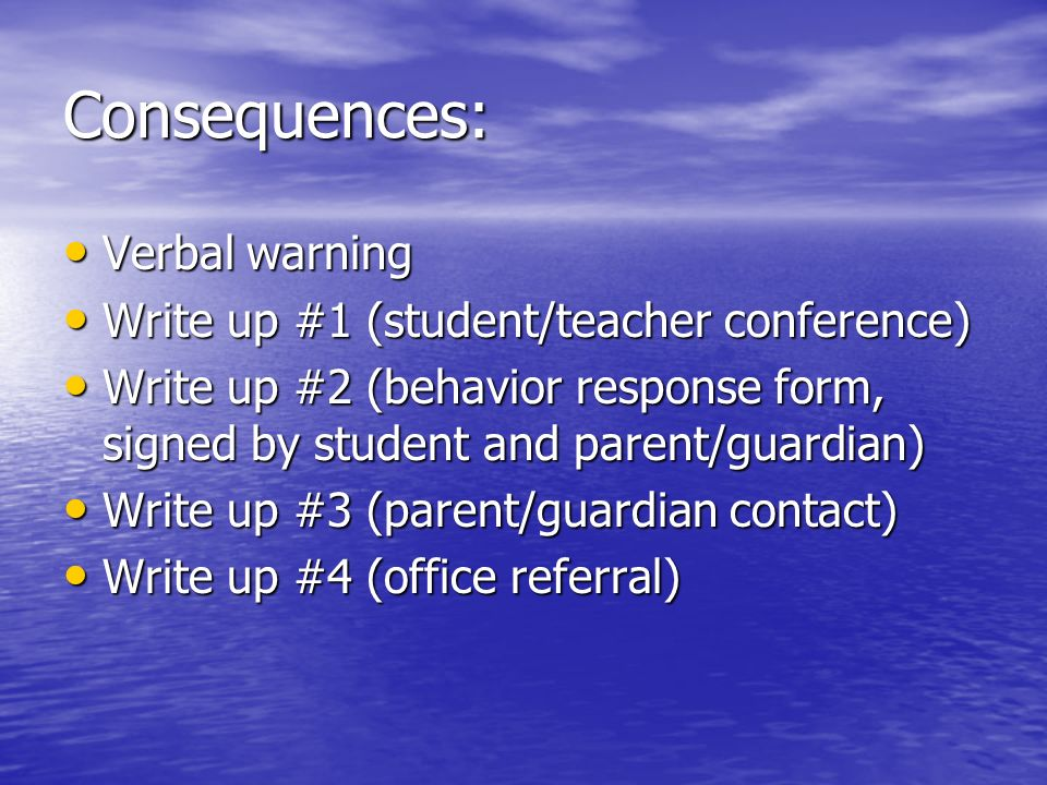 Consequences: Verbal warning Write up #1 (student/teacher conference)