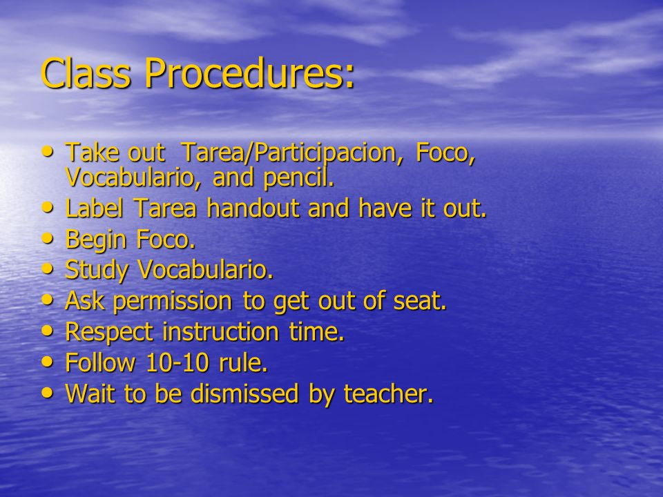 Class Procedures: Take out Tarea/Participacion, Foco, Vocabulario, and pencil. Label Tarea handout and have it out.