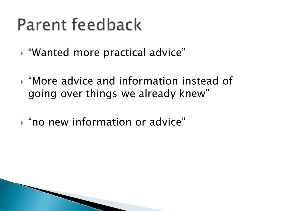 Parent feedback Wanted more practical advice