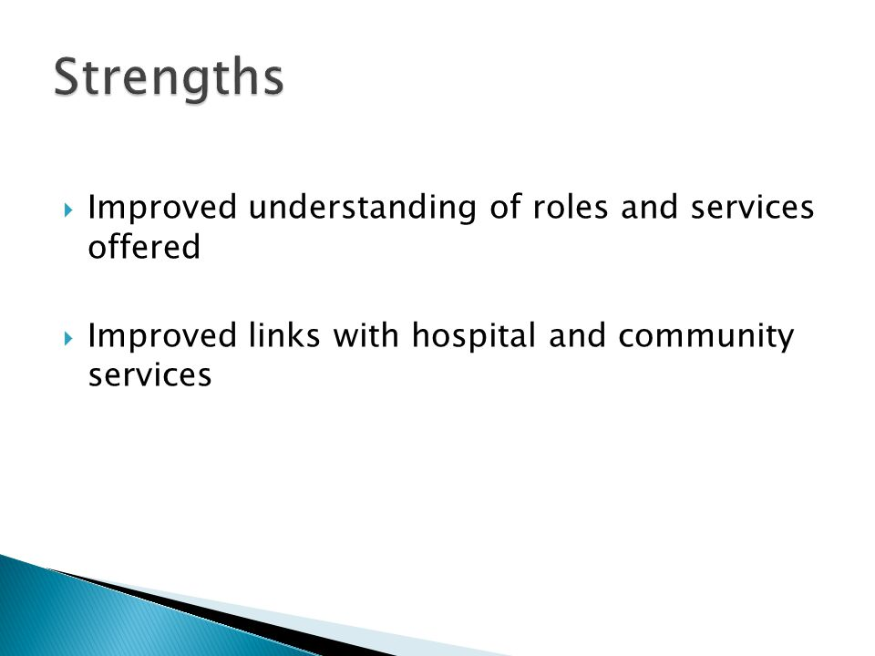 Strengths Improved understanding of roles and services offered