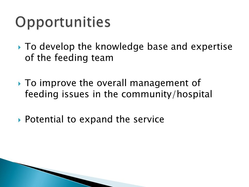 Opportunities To develop the knowledge base and expertise of the feeding team.