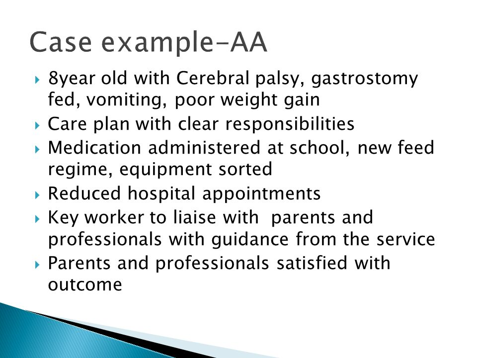 Case example-AA 8year old with Cerebral palsy, gastrostomy fed, vomiting, poor weight gain. Care plan with clear responsibilities.