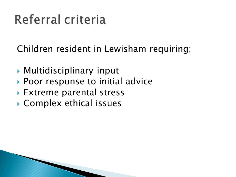Referral criteria Children resident in Lewisham requiring;
