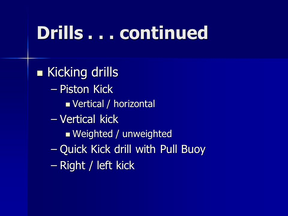 Drills . . . continued Kicking drills Piston Kick Vertical kick