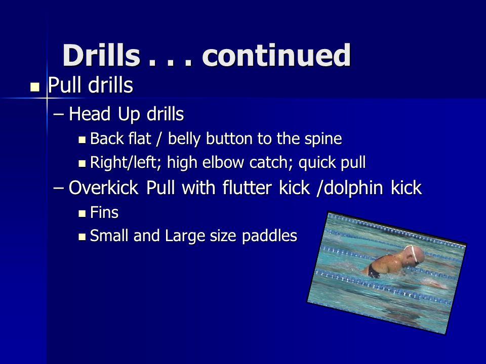 Drills . . . continued Pull drills Head Up drills