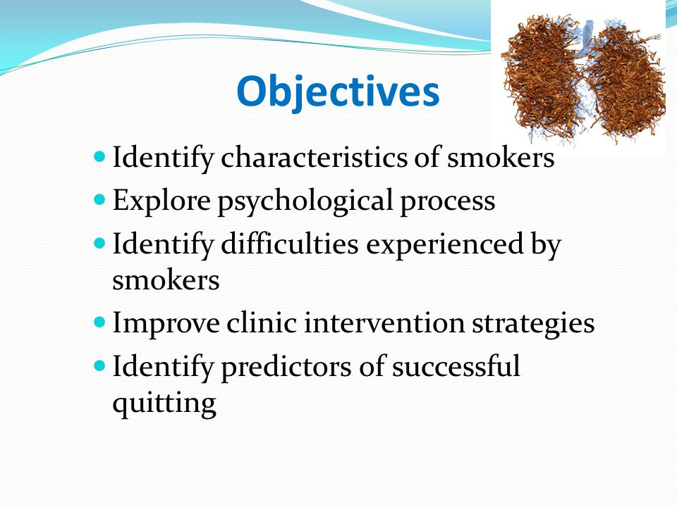 Objectives Identify characteristics of smokers