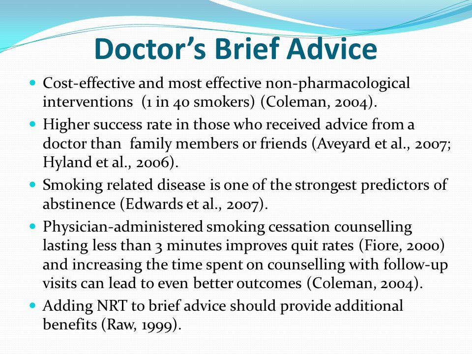 Doctor's Brief Advice Cost-effective and most effective non-pharmacological interventions (1 in 40 smokers) (Coleman, 2004).