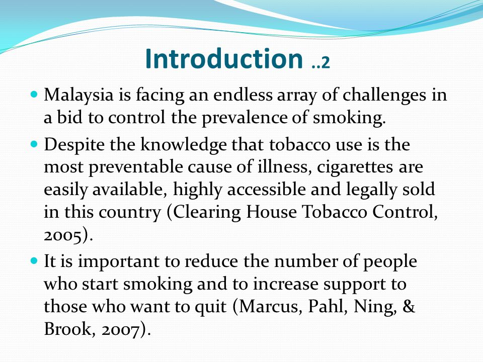 Introduction ..2 Malaysia is facing an endless array of challenges in a bid to control the prevalence of smoking.