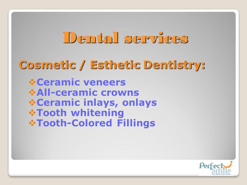 Dental services Cosmetic / Esthetic Dentistry: Ceramic veneers