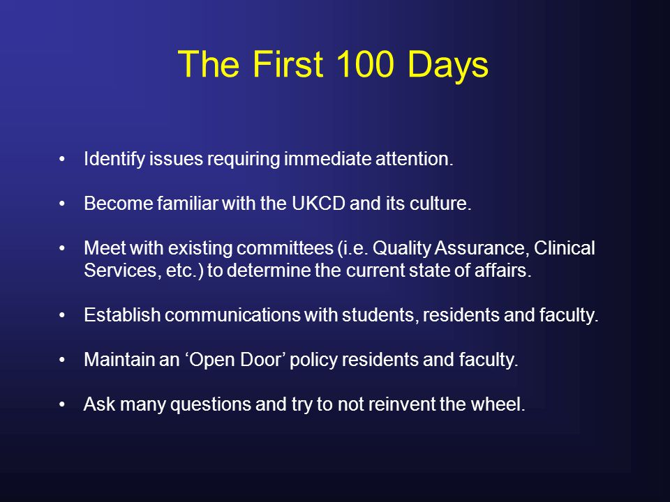 The First 100 Days Identify issues requiring immediate attention.