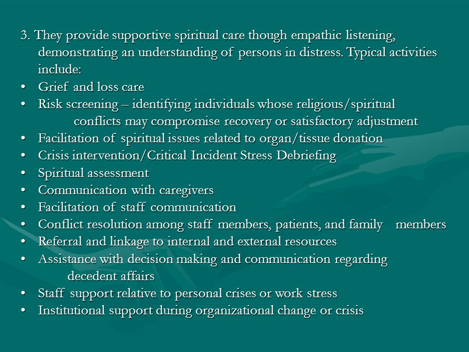 3. They provide supportive spiritual care though empathic listening, demonstrating an understanding of persons in distress. Typical activities include: