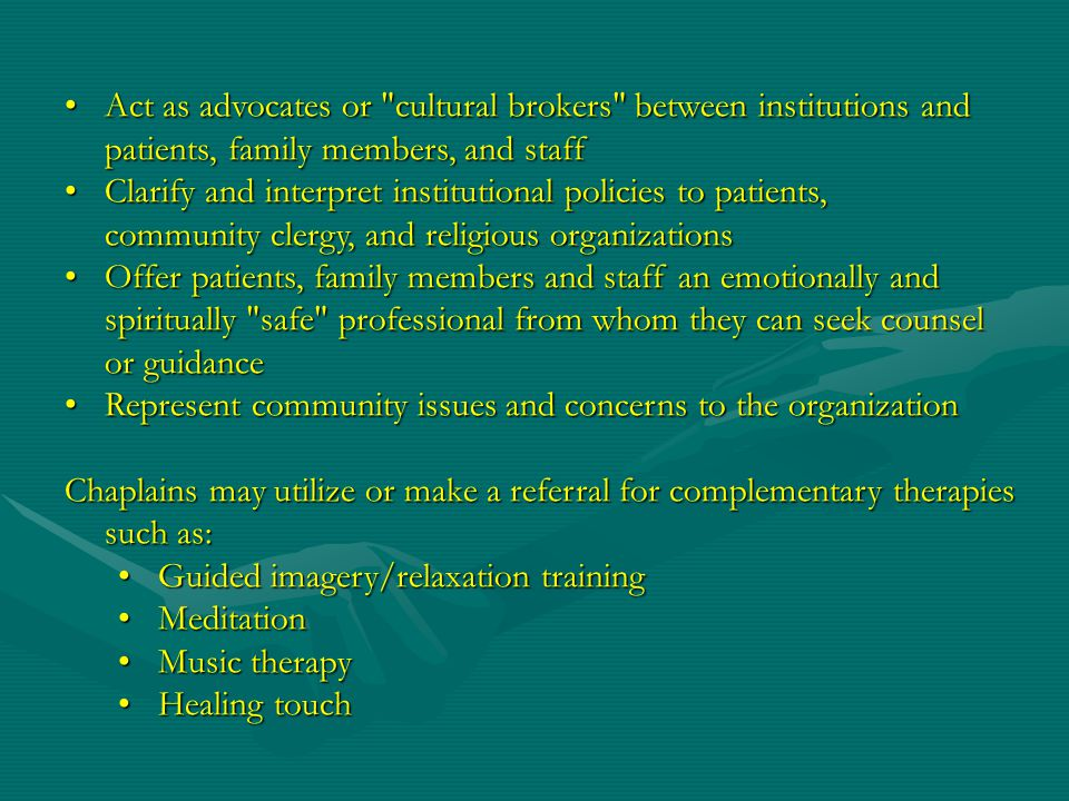 Act as advocates or cultural brokers between institutions and patients, family members, and staff
