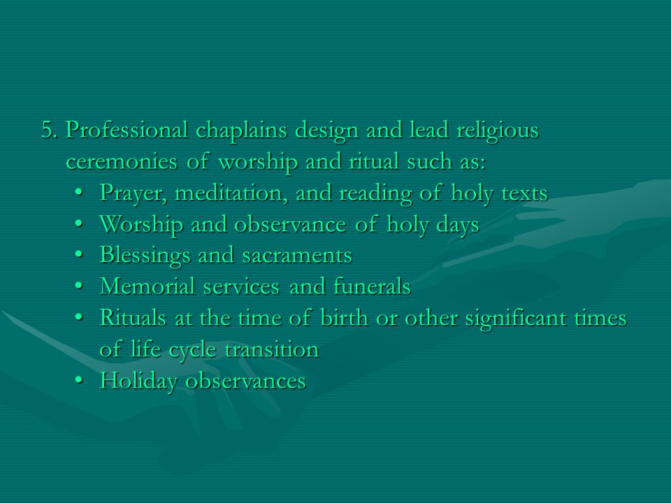5. Professional chaplains design and lead religious ceremonies of worship and ritual such as: