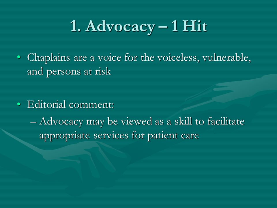 1. Advocacy – 1 Hit Chaplains are a voice for the voiceless, vulnerable, and persons at risk. Editorial comment: