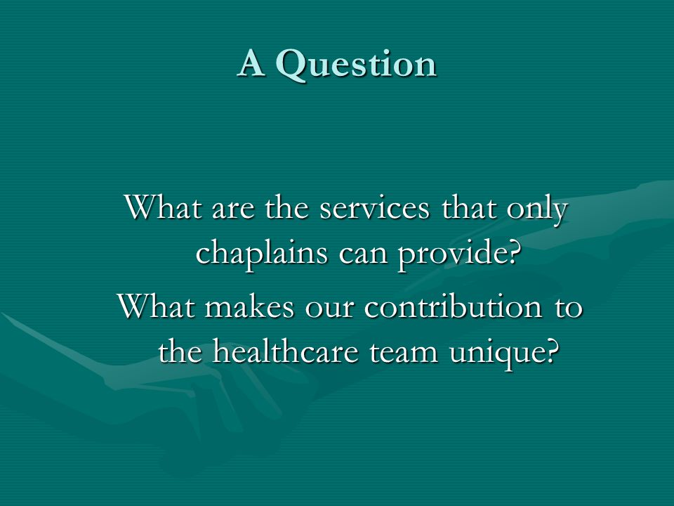 A Question What are the services that only chaplains can provide