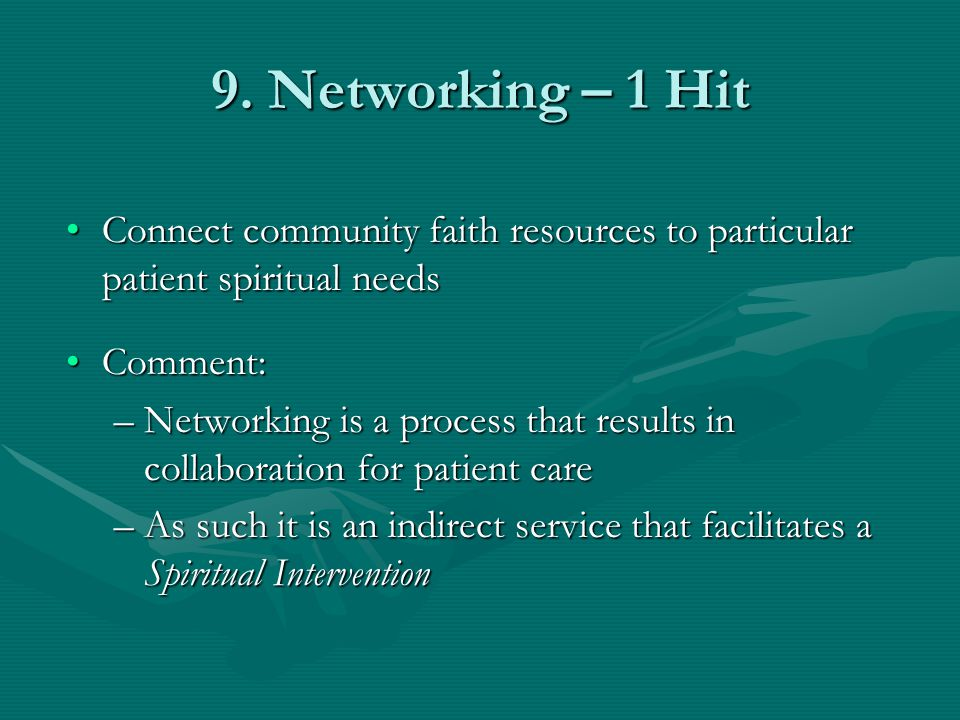 9. Networking – 1 Hit Connect community faith resources to particular patient spiritual needs. Comment: