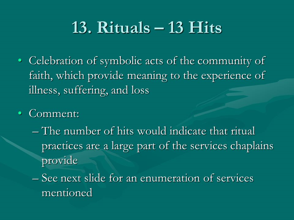 13. Rituals – 13 Hits Celebration of symbolic acts of the community of faith, which provide meaning to the experience of illness, suffering, and loss.
