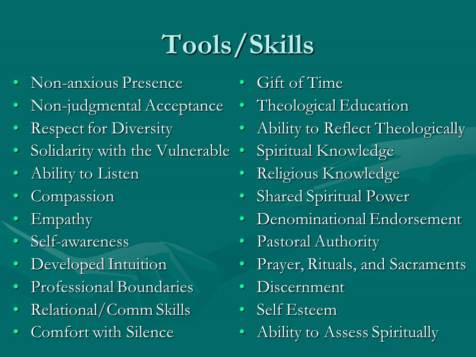 Tools/Skills Non-anxious Presence Non-judgmental Acceptance
