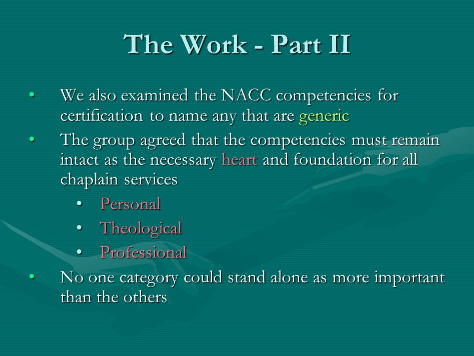 The Work - Part II We also examined the NACC competencies for certification to name any that are generic.