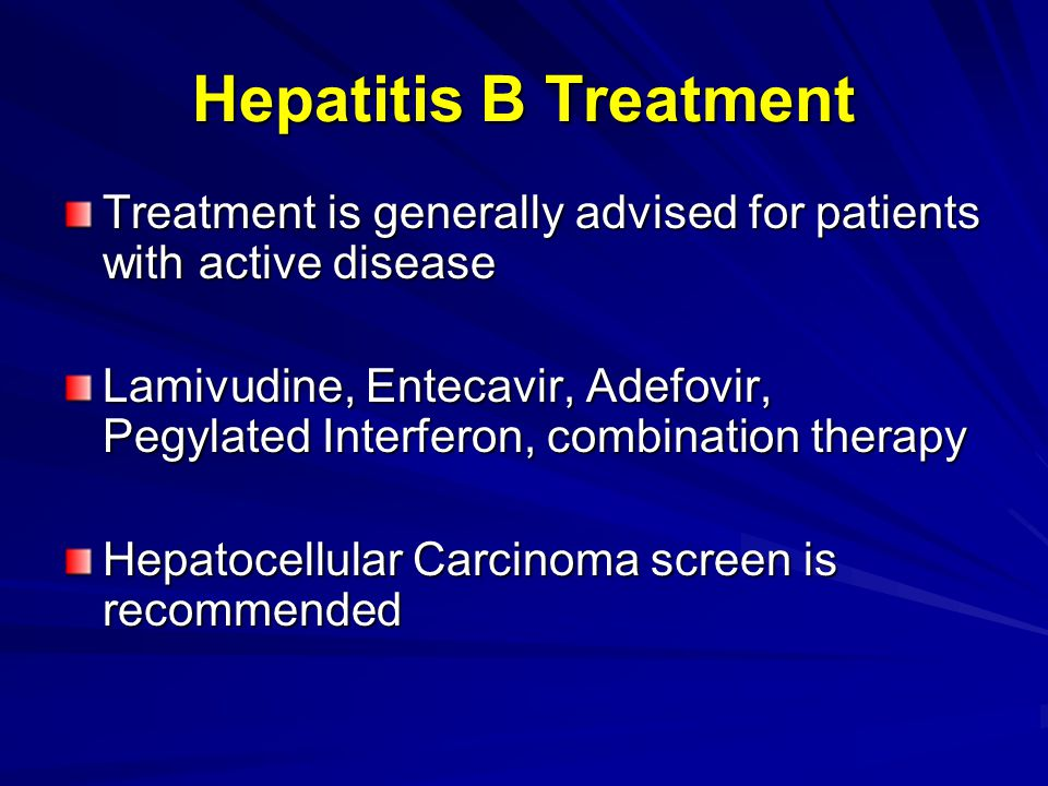 Hepatitis B Treatment Treatment is generally advised for patients with active disease.