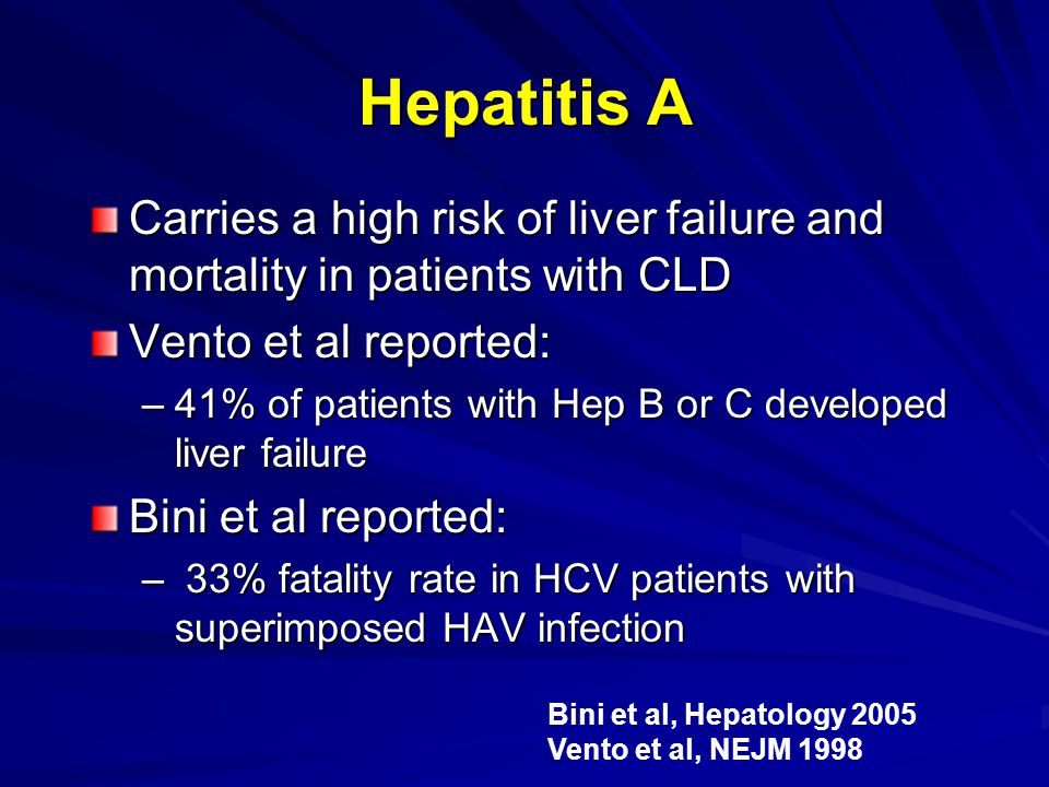 Hepatitis A Carries a high risk of liver failure and mortality in patients with CLD. Vento et al reported: