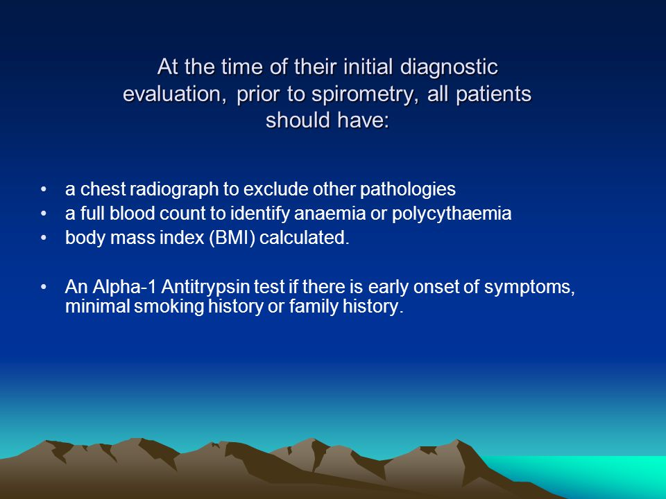 At the time of their initial diagnostic evaluation, prior to spirometry, all patients should have: