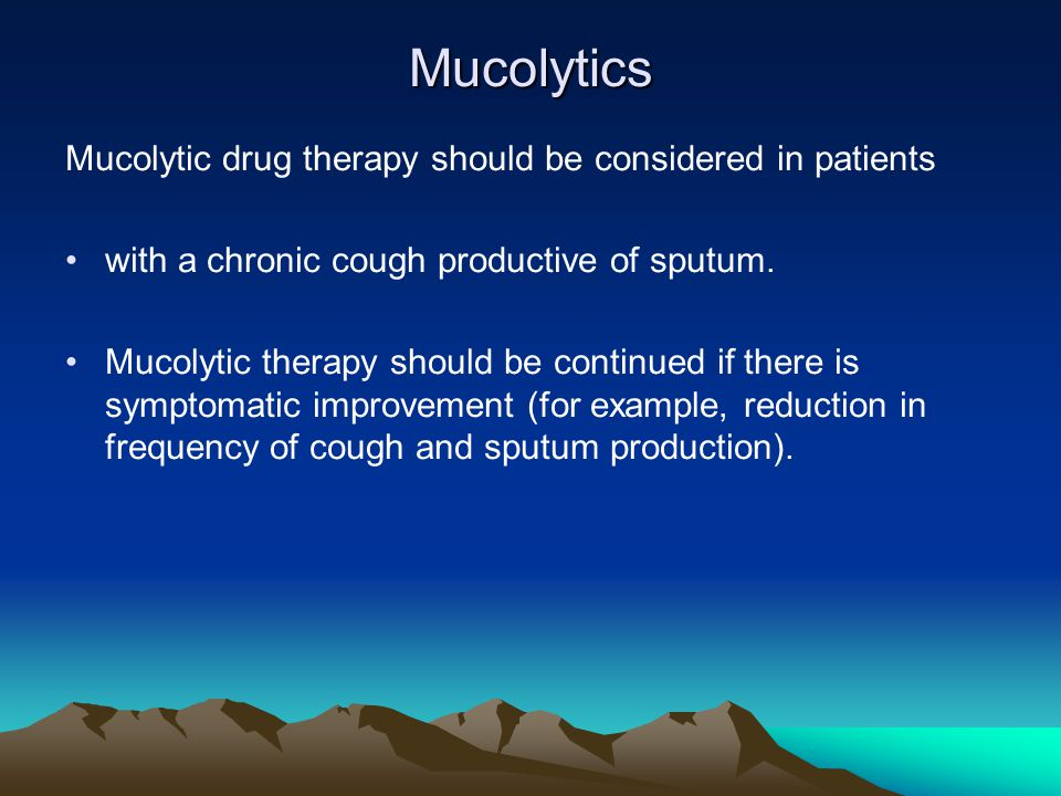 Mucolytics Mucolytic drug therapy should be considered in patients