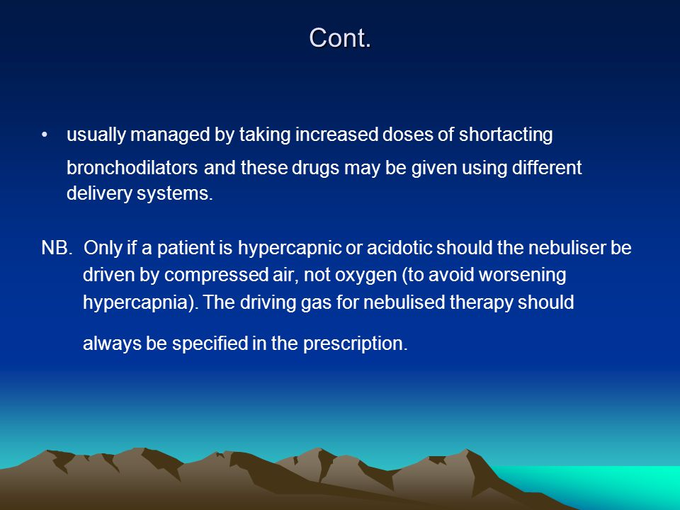 Cont. usually managed by taking increased doses of shortacting bronchodilators and these drugs may be given using different delivery systems.