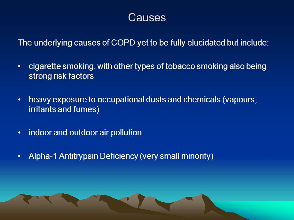 Causes The underlying causes of COPD yet to be fully elucidated but include: