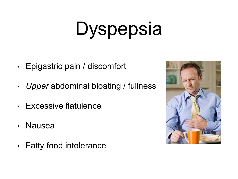 Dyspepsia Epigastric pain / discomfort