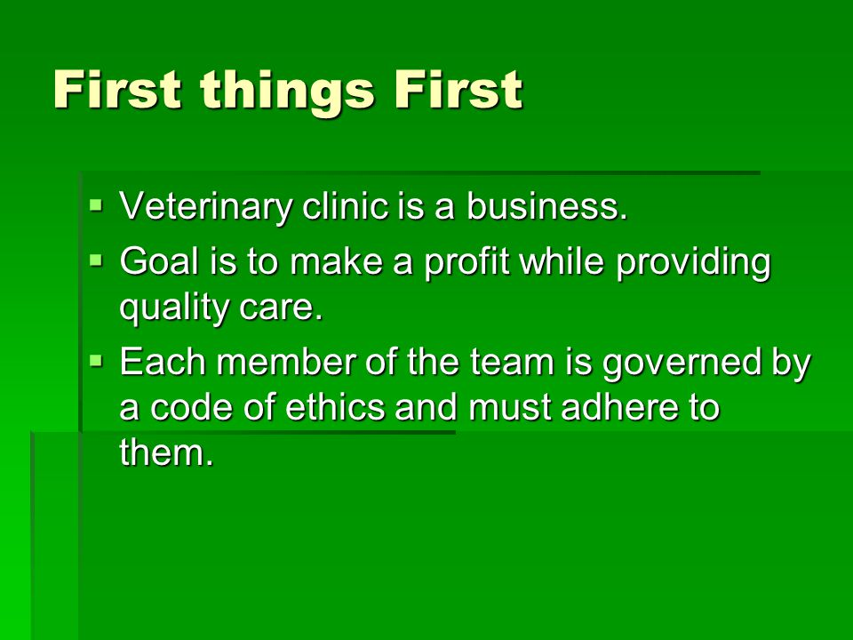 First things First Veterinary clinic is a business.