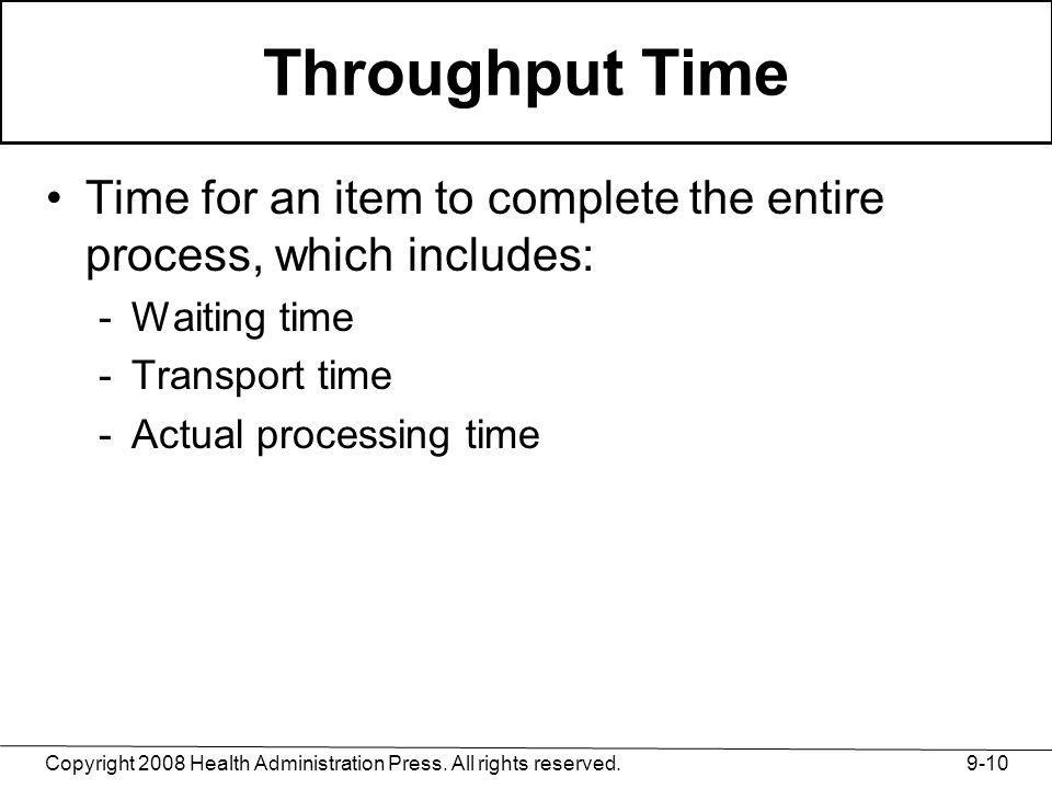 Throughput Time Time for an item to complete the entire process, which includes: Waiting time. Transport time.
