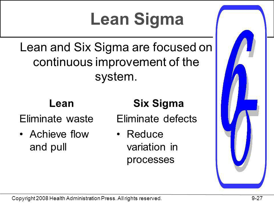 Lean Sigma Lean and Six Sigma are focused on continuous improvement of the system. Lean. Eliminate waste.