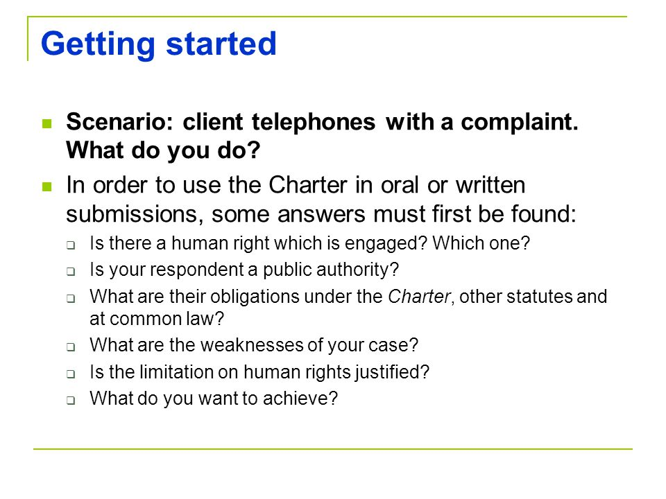 Getting started Scenario: client telephones with a complaint. What do you do