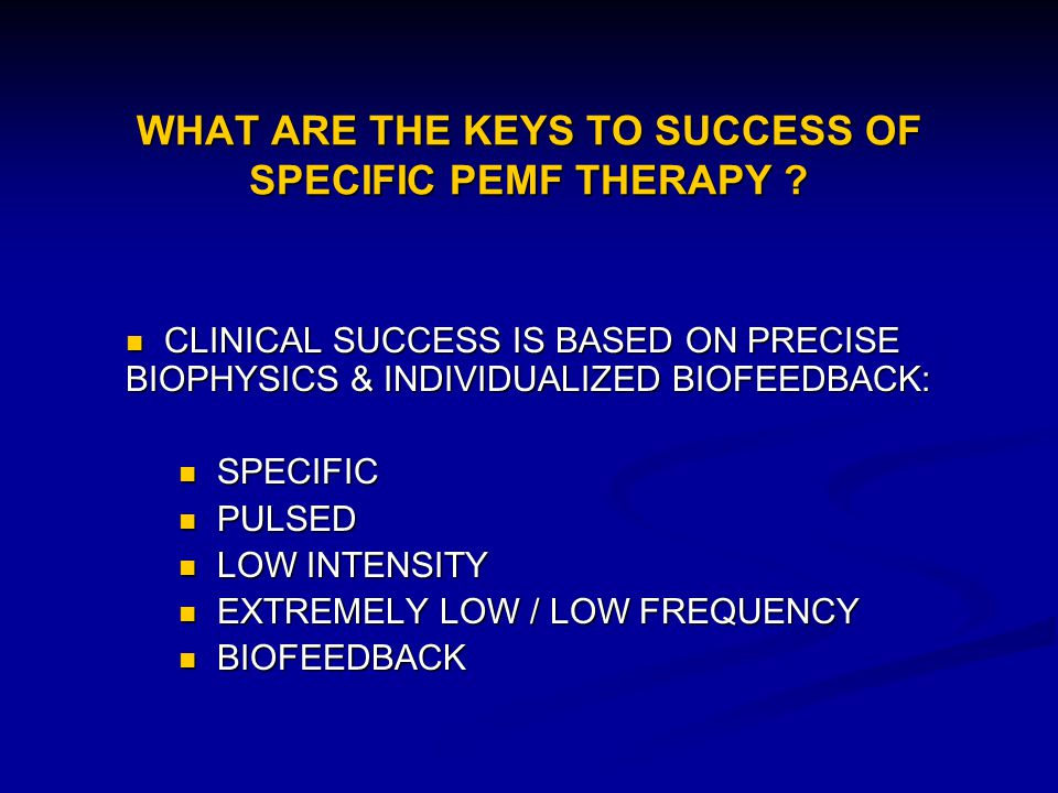 WHAT ARE THE KEYS TO SUCCESS OF SPECIFIC PEMF THERAPY