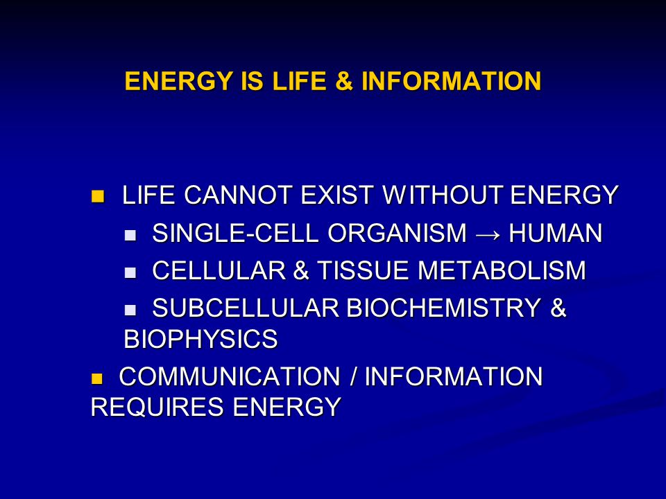 ENERGY IS LIFE & INFORMATION