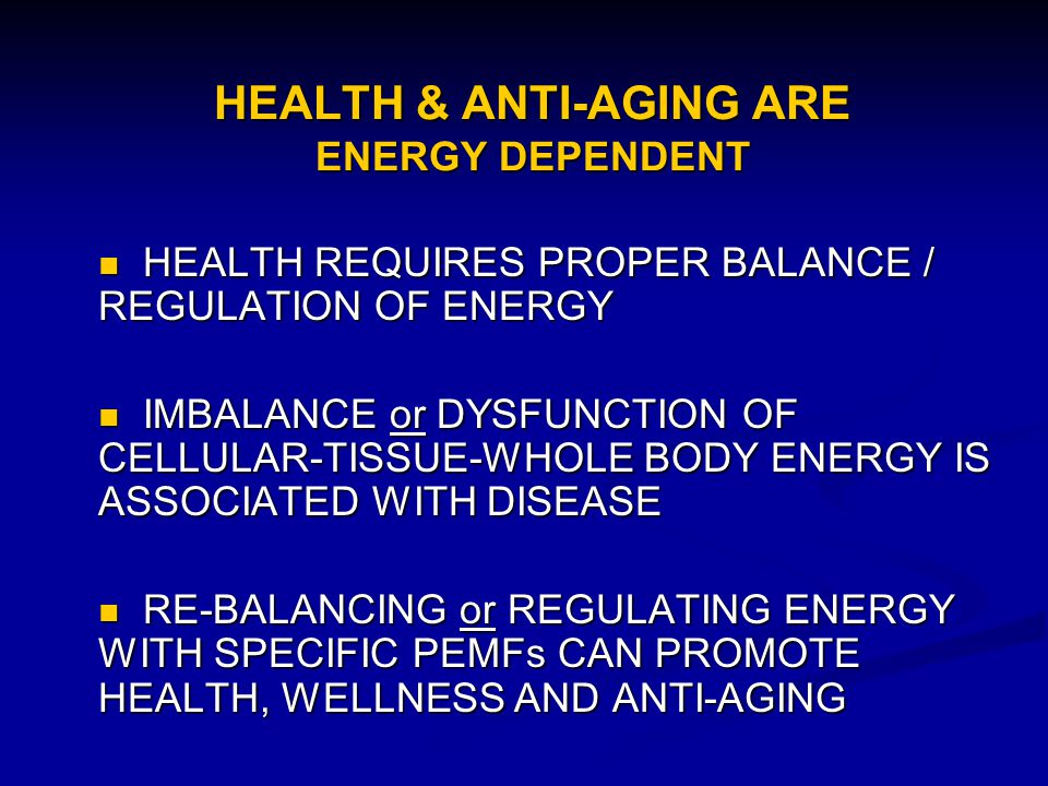 HEALTH & ANTI-AGING ARE ENERGY DEPENDENT