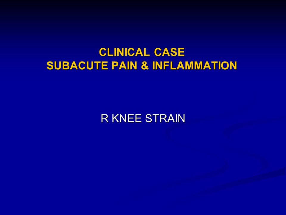 CLINICAL CASE SUBACUTE PAIN & INFLAMMATION
