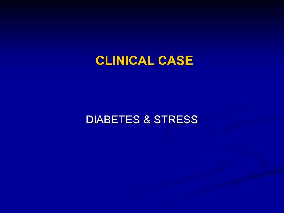 CLINICAL CASE DIABETES & STRESS