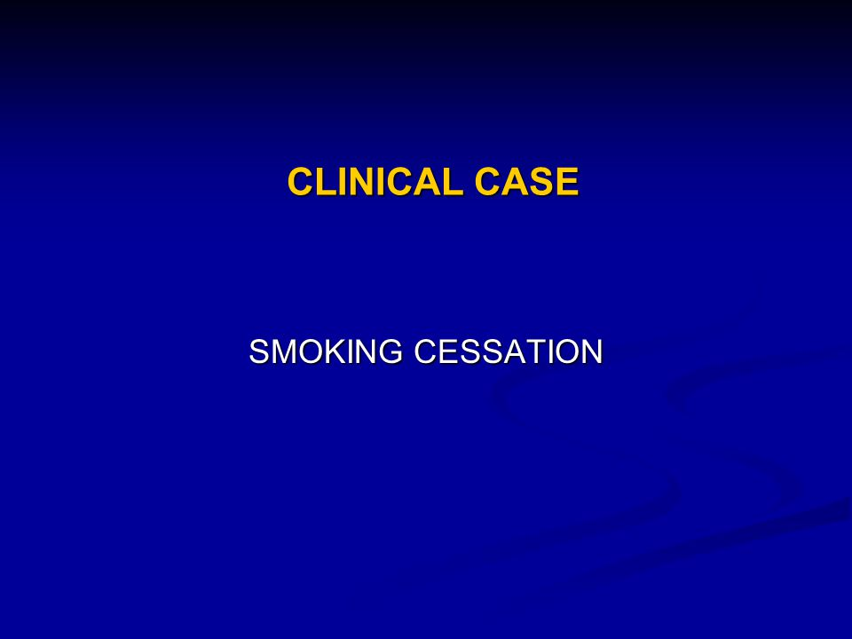 CLINICAL CASE SMOKING CESSATION