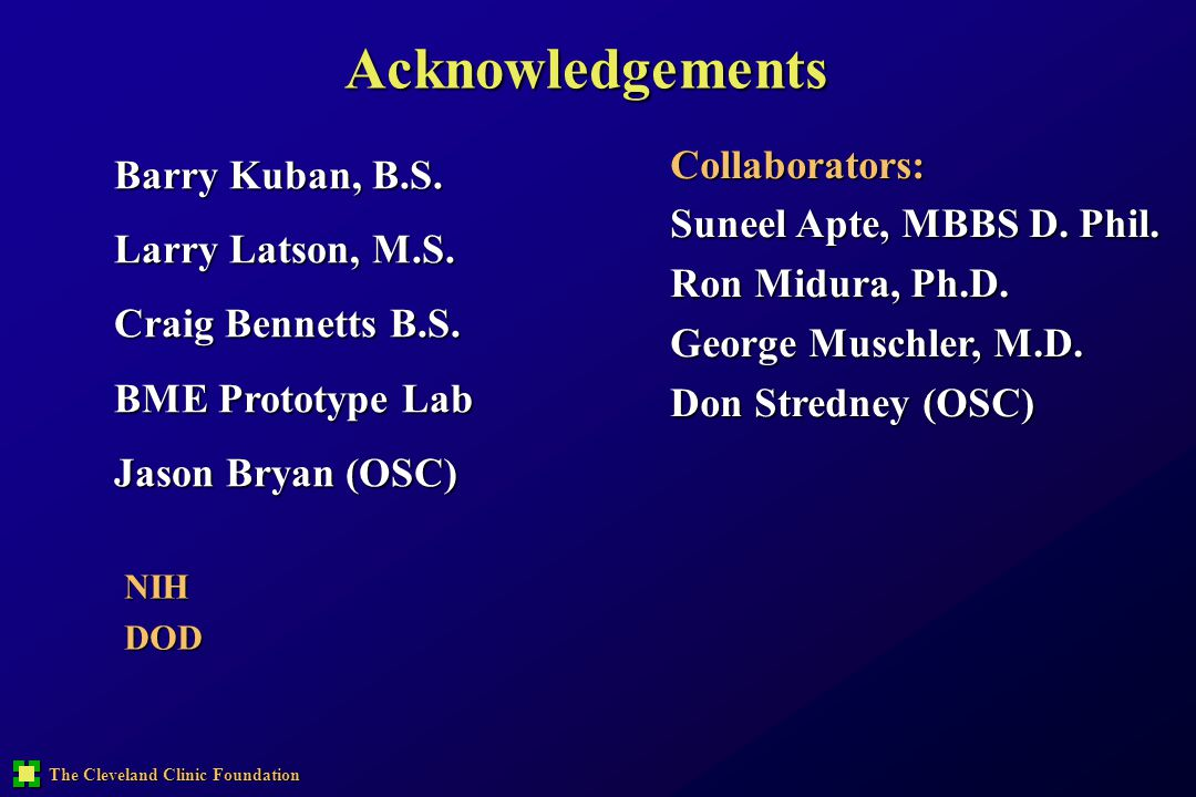Acknowledgements Collaborators: Barry Kuban, B.S.