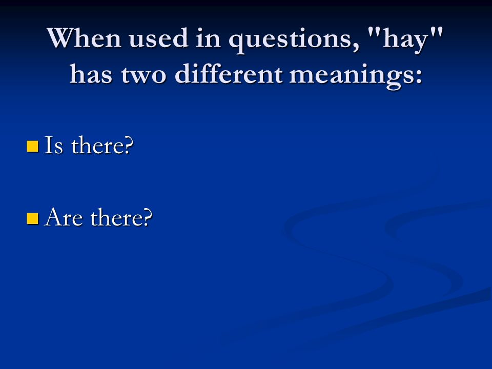 When used in questions, hay has two different meanings: