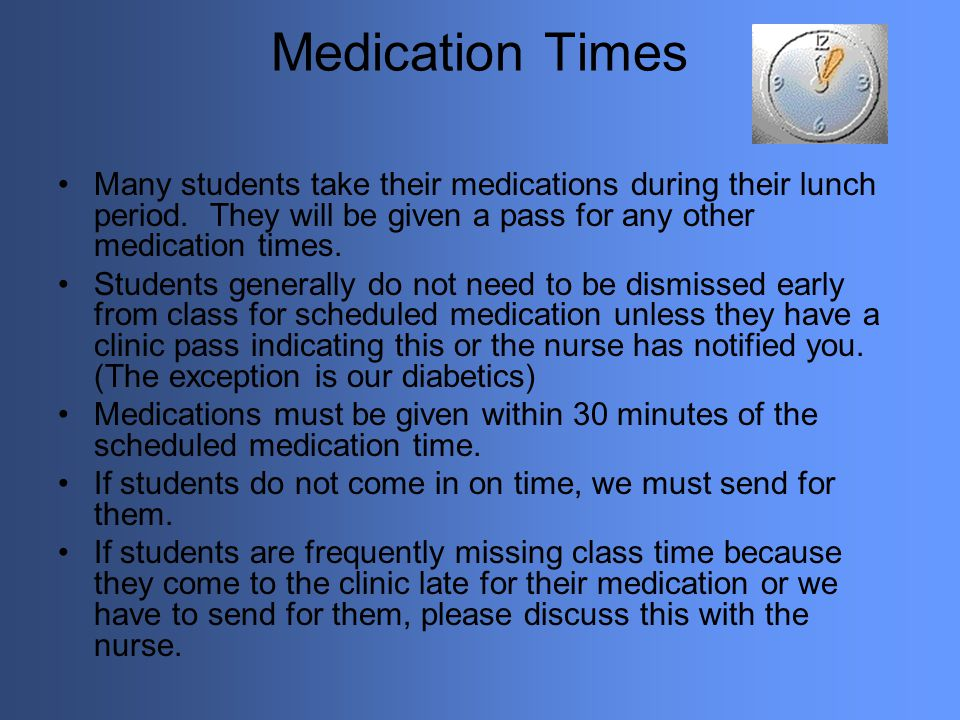Medication Times Many students take their medications during their lunch period. They will be given a pass for any other medication times.