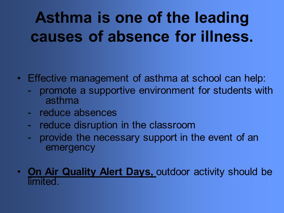 Asthma is one of the leading causes of absence for illness.