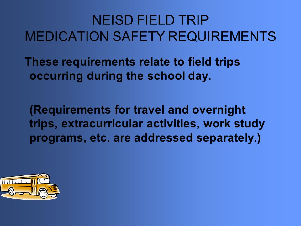NEISD FIELD TRIP MEDICATION SAFETY REQUIREMENTS
