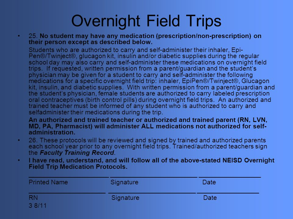 Overnight Field Trips 25. No student may have any medication (prescription/non-prescription) on their person except as described below.