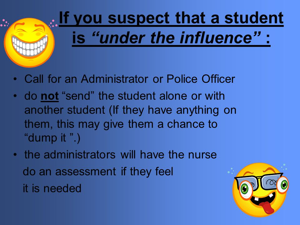 If you suspect that a student is under the influence :