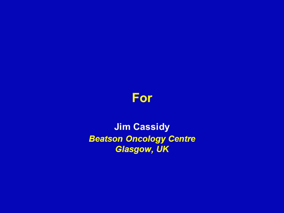 Jim Cassidy Beatson Oncology Centre Glasgow, UK