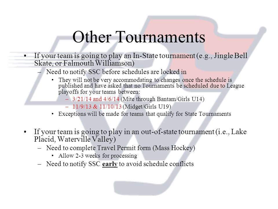 Other Tournaments If your team is going to play an In-State tournament (e.g., Jingle Bell Skate, or Falmouth Williamson)