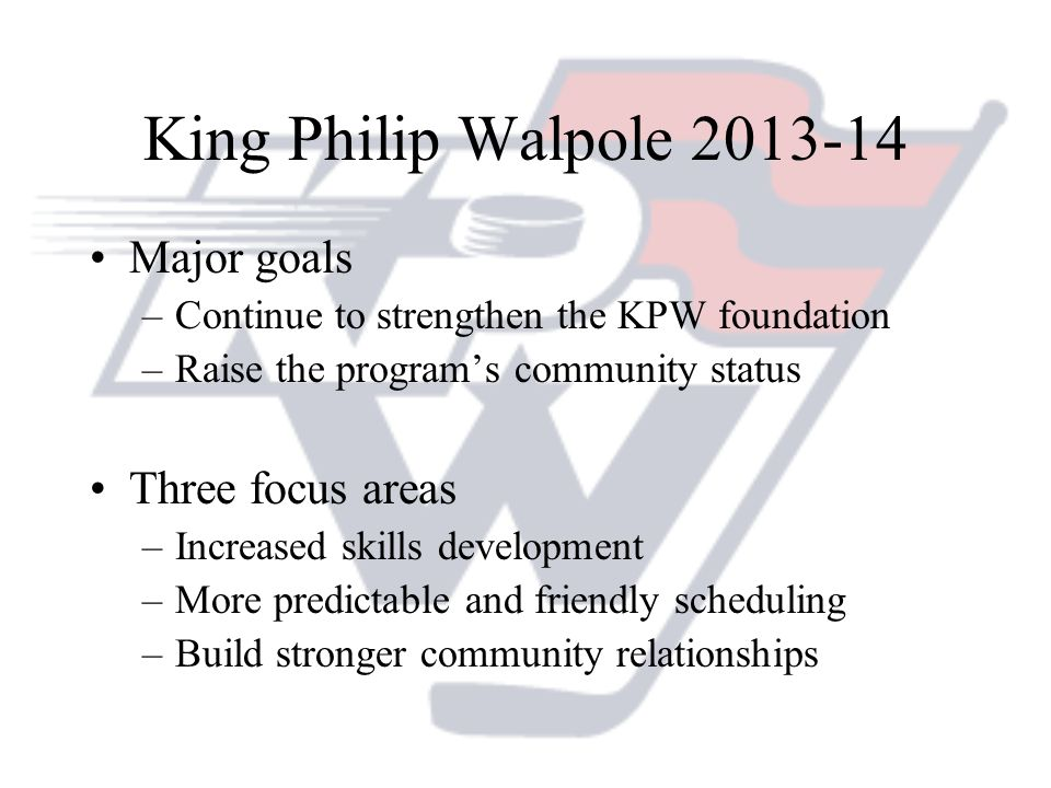 King Philip Walpole Major goals Three focus areas